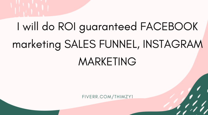 DO ROI GUARANTEED FACEBOOK MARKETING,SALES FUNNEL AND SOCIAL MEDIA MARKETING