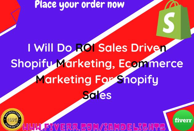 I will do ROI sales driven shopify marketing, ecommerce marketing for shopify sales, FiverrBox