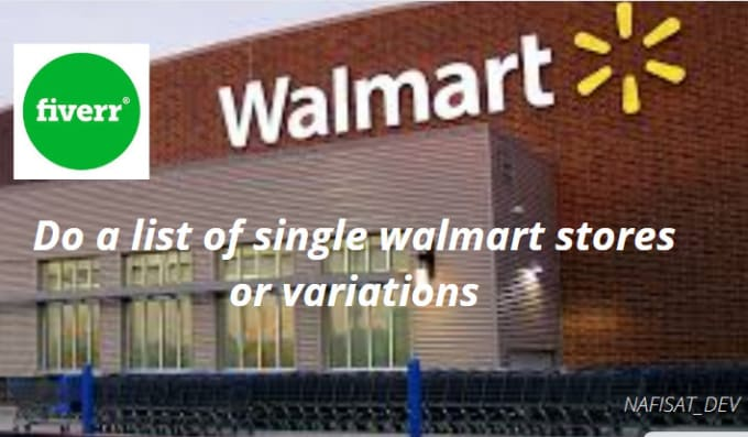 I will do a list of single walmart stores or variations, FiverrBox